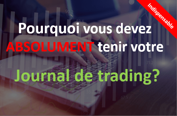 Pourquoi vous devez absolument tenir un journal de trading?