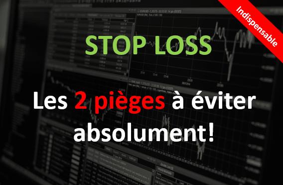 Stop Loss: Les 2 pièges à éviter absolument!