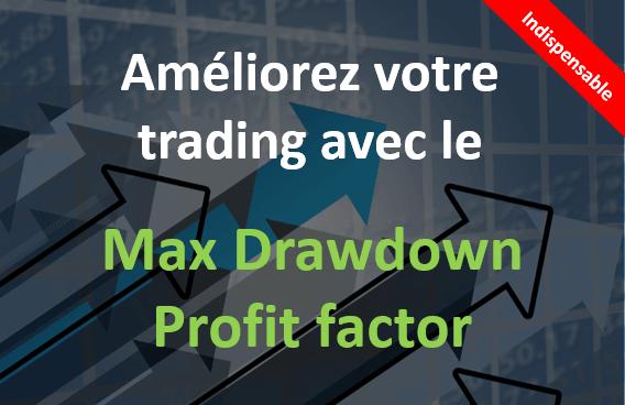 Améliorer son trading avec le maximum drawdown et le profit factor